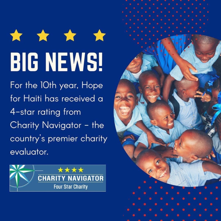 Have you heard? we've earned a coveted 4 star rating from charity navigator for the 10th time​, which means we're accountable, transparent, and financially responsible! #hopeforhaiti #haiti